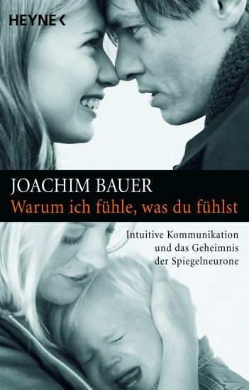 Joachim Bauer_Warum ich fuehle was du fuehlst